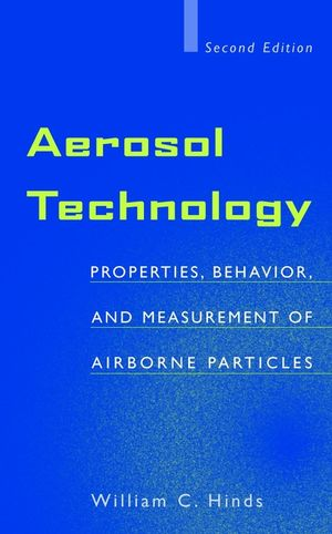 Aerosol Technology: Properties, Behavior, and Measurement of Airborne Particles, 2nd Edition