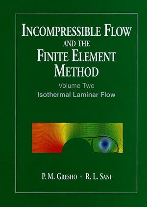 Incompressible Flow and the Finite Element Method, Volume 2, Isothermal Laminar Flow (0471492507) cover image