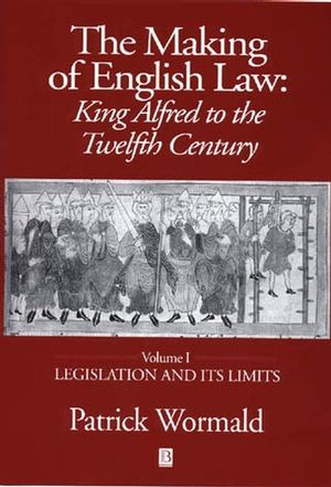 The Making of English Law: King Alfred to the Twelfth Century, Legislation and its Limits, Volume I