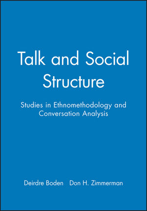 Talk and Social Structure: Studies in Ethnomethodology and Conversation Analysis