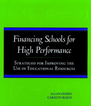 Financing Schools for High Performance: Strategies for Improving the Use of Educational Resources