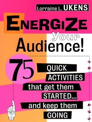 Energize Your Audience!: 75 Quick Activities That Get Them Started . . . and Keep Them Going (0787945307) cover image