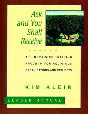 Ask and You Shall Receive: A Fundraising Training Program for Religious Organizations and Projects Set, Leader's Manual