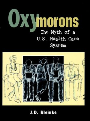 Oxymorons: The Myth of a U.S. Health Care System (0787959707) cover image