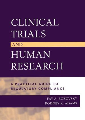Clinical Trials and Human Research: A Practical Guide to Regulatory Compliance