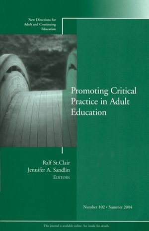 Promoting Critical Practice in Adult Education: New Directions for Adult and Continuing Education, Number 102