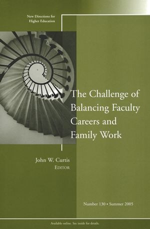 The Challenge of Balancing Faculty Careers and Family Work: New Directions for Higher Education, Number 130 (0787981907) cover image