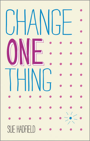 Change One Thing!: Make one change and embrace a happier, more successful you
