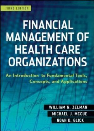 Financial Management of Health Care Organizations: An Introduction to Fundamental Tools, Concepts and Applications, 3rd Edition (1118146107) cover image