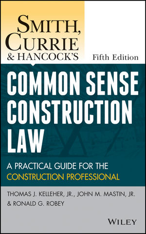 Smith, Currie and Hancock's Common Sense Construction Law: A Practical Guide for the Construction Professional, 5th Edition