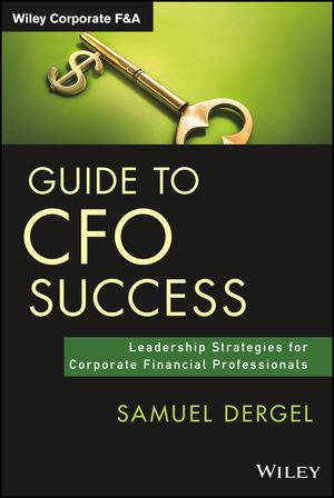 Guide to CFO Success: Leadership Strategies for Corporate Financial Professionals (1118871707) cover image