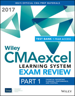 Wiley CMAexcel Learning System Exam Review 2017 + Test Bank: Part 1, Financial Reporting, Planning, Performance, and Control (1-year access) Set