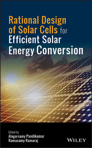 Rational Design of Solar Cells for Efficient Solar Energy Conversion