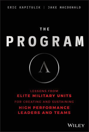 The Program: Lessons From Elite Military Units for Creating and Sustaining High Performance Leaders and Teams