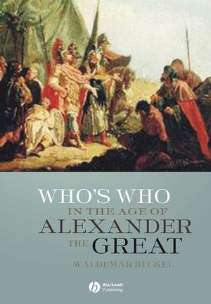 Who's Who in the Age of Alexander the Great: Prosopography of Alexander's Empire