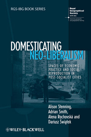 Domesticating Neo-Liberalism: Spaces of Economic Practice and Social Reproduction in Post-Socialist Cities (1405169907) cover image