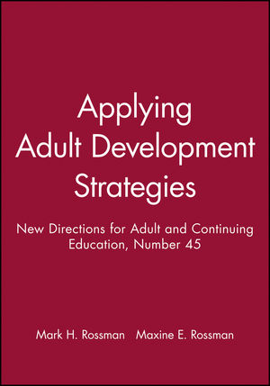 Applying Adult Development Strategies: New Directions for Adult and Continuing Education, Number 45