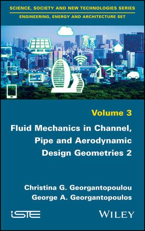 Fluid Mechanics in Channel, Pipe and Aerodynamic Design Geometries, Volume 2