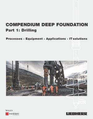 Compendium Special Foundation, Volume 1: Drilling: Methods, Equipment, Applications, IT-Solutions