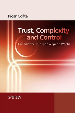 Trust, Complexity and Control: Confidence in a Convergent World