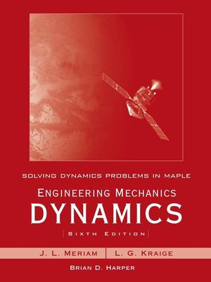 Solving Dynamics Problems in Maple by Brian Harper t/a Engineering Mechanics Dynamics 6th Edition by Meriam and Kraige