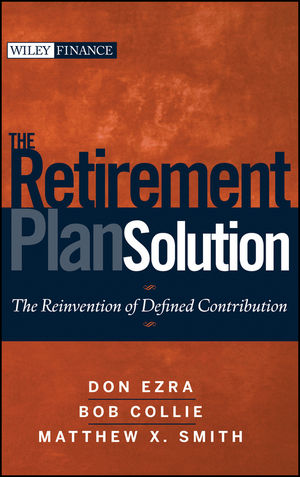 The Retirement Plan Solution: The Reinvention of Defined Contribution (0470494808) cover image