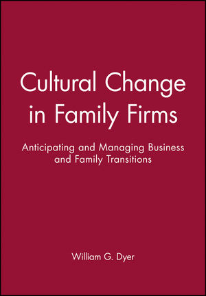Cultural Change in Family Firms: Anticipating and Managing Business and Family Transitions