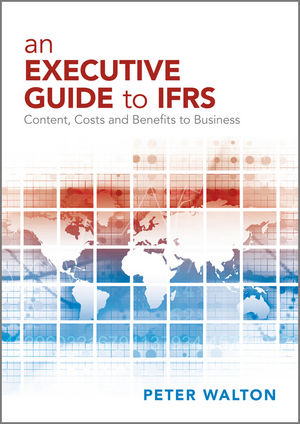 An Executive Guide to IFRS: Content, Costs and Benefits to Business