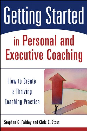 Getting Started in Personal and Executive Coaching: How to Create a Thriving Coaching Practice (0470893508) cover image