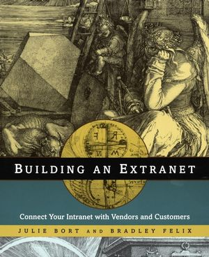 Building an Extranet: Connect Your Intranet with Vendors and Customers