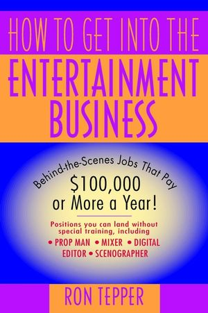 How to Get into the Entertainment Business: Behind-the-Scenes Jobs that Pay $100,000 or More a Year! (0471326208) cover image