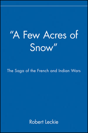 """""A Few Acres of Snow"""": The Saga of the French and Indian Wars"