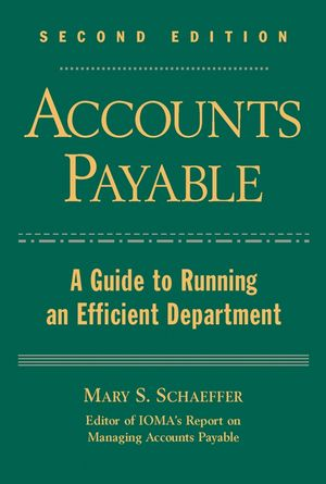 Accounts Payable: A Guide to Running an Efficient Department, 2nd Edition