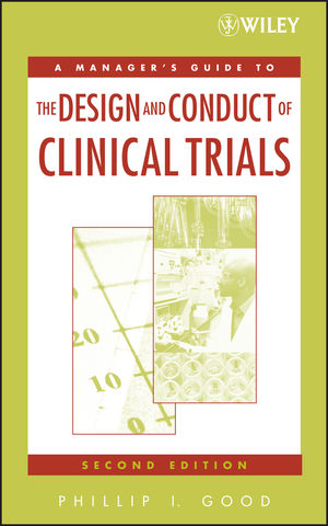 A Manager's Guide to the Design and Conduct of Clinical Trials, 2nd Edition