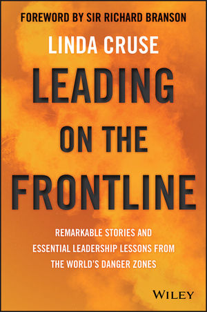 Leading on the Frontline: Remarkable Stories and Essential Leadership Lessons from the World's Danger Zones