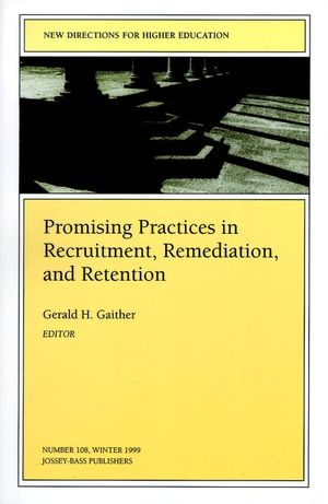 Promising Practices in Recruitment, Remediation, and Retention: New Directions for Higher Education, Number 108