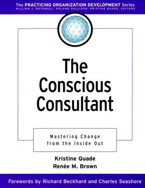 The Conscious Consultant: Mastering Change from the Inside Out