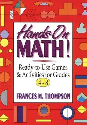 Hands-On Math!: Ready-To-Use Games and Activities For Grades 4-8