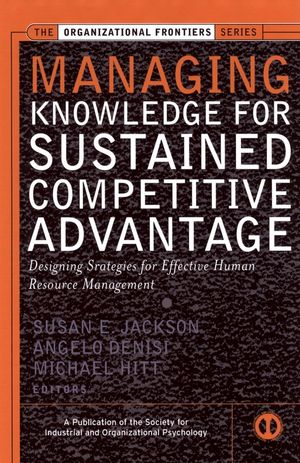 Managing Knowledge for Sustained Competitive Advantage: Designing Strategies for Effective Human Resource Management (0787971308) cover image
