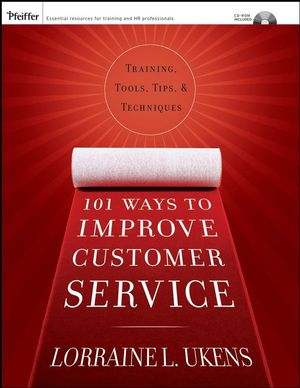 101 Ways to Improve Customer Service: Training, Tools, Tips, and Techniques (0787982008) cover image