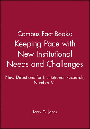 Campus Fact Books: Keeping Pace with New Institutional Needs and Challenges: New Directions for Institutional Research, Number 91