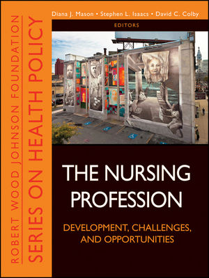 The Nursing Profession: Development, Challenges, and Opportunities (1118122208) cover image