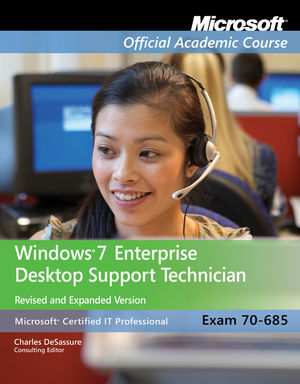 Exam 70-685: Windows 7 Enterprise Desktop Support Technician, Revised and Expanded Version