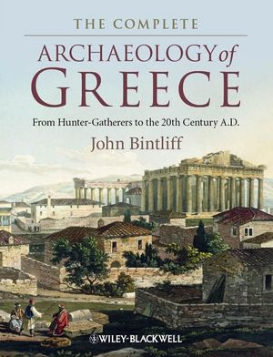 The Complete Archaeology of Greece: From Hunter-Gatherers to the 20th Century A.D. (1118255208) cover image