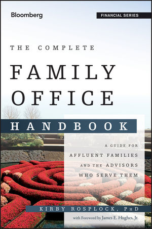 The Complete Family Office Handbook: A Guide for Affluent Families and the Advisors Who Serve Them (1118367308) cover image