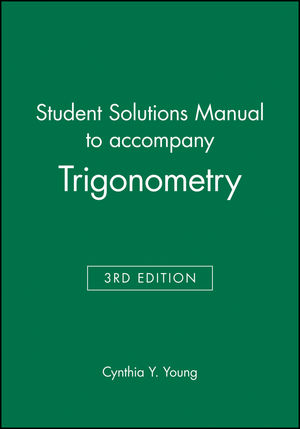 wiley student solutions manual to accompany trigonometry  3e cynthia y young student solutions manual for precalculus graphical numerical algebraic student study and solutions manual for larson's precalculus with limits