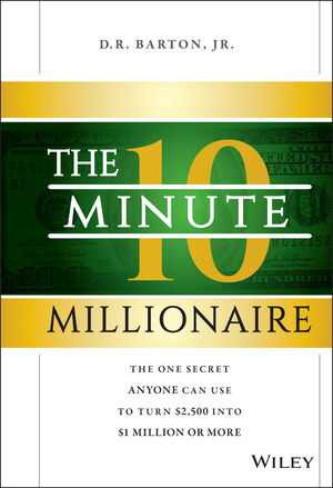 The 10-Minute Millionaire: The One Secret Anyone Can Use to Turn $2,500 into $1 Million or More (1118856708) cover image