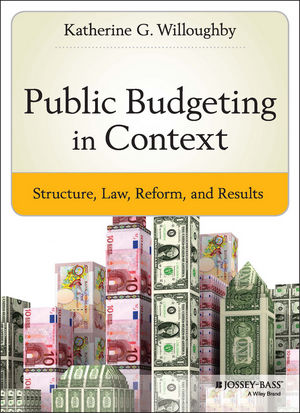 Public Budgeting in Context: Structure, Law, Reform and Results (1118913108) cover image