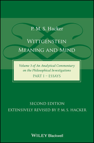 Wittgenstein: Meaning and Mind (Volume 3 of an Analytical Commentary on the Philosophical Investigations), Part 1: Essays, 2nd Edition