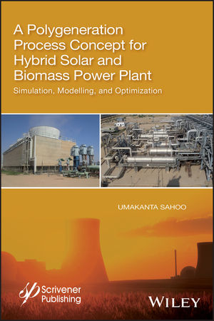 A Polygeneration Process Concept for Hybrid Solar and Biomass Power Plant: Simulation, Modelling, and Optimization